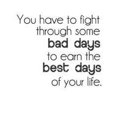 You have to fight through some bad days to earn the best days of your life. – Get the tshirt at http://www.cafepress.com/evancarmichaelgear/9189546