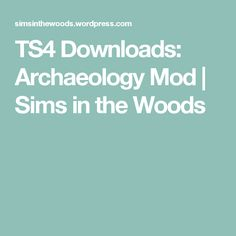 TS4 Downloads: Archaeology Mod | Sims in the Woods