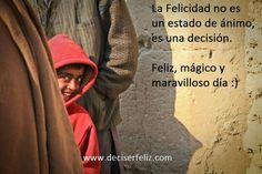 La Felicidad no es un estado de ánimo, es una decisión.  Feliz, mágico y maravilloso día :)