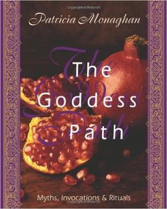 Amazon.com: The Goddess Path: Myths, Invocations, and Rituals eBook: Patricia Monaghan: Books