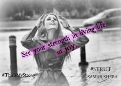 See your strength in living life in joy.   #ThisIsMyStrong