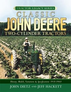 Classic John Deere Two-Cylinder Tractors: History, Models, Variations & Specifications 1918-1960 by John Dietz and Jeff Hackett