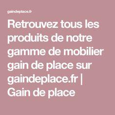 Retrouvez tous les produits de notre gamme de mobilier gain de place sur gaindeplace.fr | Gain de place