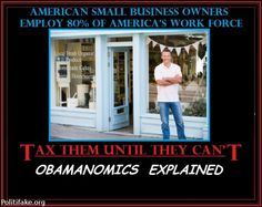 American small business owners employ 80% of USA workforce... Obama taxes are so high they can't hire more employees. Wow, if I didn't know better I'd think he's purposely destroying America. Hmm.