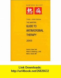 The Sanford Guide to Antimicrobial Therapy 2003 (Pocket Sized) (9781930808089) David N. Gilbert, Robert C. Moellering, Merle A. Sande , ISBN-10: 1930808089  , ISBN-13: 978-1930808089 ,  , tutorials , pdf , ebook , torrent , downloads , rapidshare , filesonic , hotfile , megaupload , fileserve