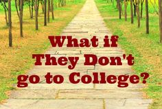 What if They Don't go to College? - Abundant Life There are the alternatives to college for a self-motivated, hard-working, outside the box self starter.