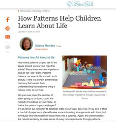 Blog: How Patterns Help Children Learn About Life  /    Mendez, D. (2016, April 20). How patterns help children learn about life [Blog post]. Retrieved from https://wehavekids.com/parenting/How-Patterns-Help-Children-Learn-About-Life-predictions-math-balance