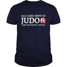 All I Care About Is JUDO Shirt Design! - hoodie outfit #Tshirt #clothing