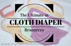 The Ultimate in Cloth Diaper Resources - My Mama Adventure