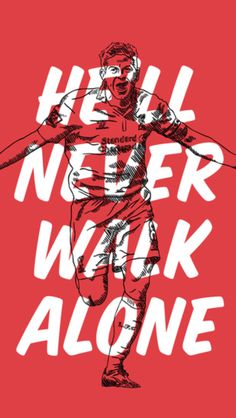 He will never walk alone