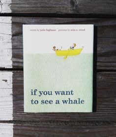 Book of the Week: If You Want to See a Whale by Julie Fogliano and Erin E. Stead | Review by Design Mom