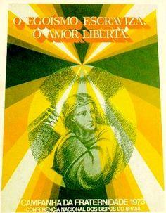 Campanha da Fraternidade 1973 Tema:Fraternidade e libertação Lema:O egoísmo escraviza, o amor liberta