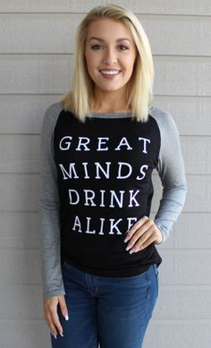 You know you're thinking it…and so are we! It's time for happy hour, and this 'Great Minds Drink Alike' long sleeve black and grey tee is a great choice to wear for girls' night out (or in). The lightweight t-shirt material works wonderfully under a vest as well, so you can hide the message until you're ready for your like-minded friends to see! S (2-4) M (6-8) L (10-12)