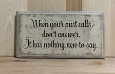 A personal favorite from my Etsy shop https://www.etsy.com/listing/277086710/when-your-past-calls-custom-sign