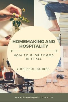 Homemaking & Hospitality. How to Glorify God in it All. 7 Helpful Guides