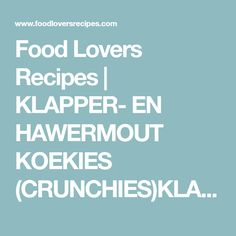 Food Lovers Recipes | KLAPPER- EN HAWERMOUT KOEKIES (CRUNCHIES)KLAPPER- EN HAWERMOUT KOEKIES (CRUNCHIES) Boarding Pass, Food And Drink, Cooking Recipes, Lovers, Afrikaans, Baking, Biscuits, Goodies, Cakes