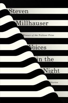 Voices in the Night by Steven Millhauser | PenguinRandomHouse.com  Amazing book I had to share from Penguin Random House