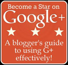Become a Star on Google Plus -- your complete guide to the social media plus how blogger's can use it effectively.