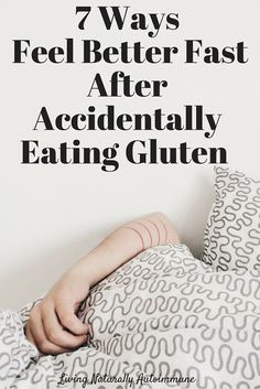 7 Ways To Feel Better Fast After Accidentally Eating Gluten — Living Naturally Autoimmune