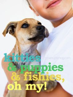 Kitties and Puppies and Fishies, Oh My! | Grown Ups Magazine - Explore the benefits of conscientiously adding furry friends to your family. #pets