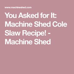 You Asked for It: Machine Shed Cole Slaw Recipe! - Machine Shed Cole Slaw, Slaw Recipes, You Ask, Restaurant Recipes, Shed, Coleslaw, Cabbage Salad Recipes, Coleslaw Salad, Restaurant Copycat Recipes