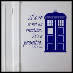 Love is not an Emotion It's a Promise, inspired by Doctor Who, TARDIS, Vinyl Wall Decal Doctor Who Tardis, 12th Doctor, Doctor Who Baby, Doctor Who Wedding, Doctor Who Nursery, Doctor Who Bedroom, Eighth Doctor, Tattoo Liebe, Doctor Who Quotes