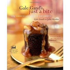 Gale Gands Just a Bite: 125 Luscious Little Desserts