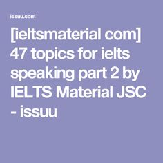 [ieltsmaterial com] 47 topics for ielts speaking part 2 by IELTS Material JSC - issuu