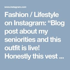 "Fashion / Lifestyle on Instagram: ""Blog post about my seniorities and this outfit is live! Honestly this vest has been in my closet for 2 years now and I'm finally getting…"" • Instagram"