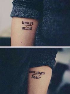 Heart/Mind Courage/Fear Tattoo Inspiration one of my all time favorite tattoos! Simple Quote Tattoos, Quote Tattoos Girls, Love Tattoos, Beautiful Tattoos, Picture Tattoos, New Tattoos, Body Art Tattoos, Small Tattoos, Girl Tattoos