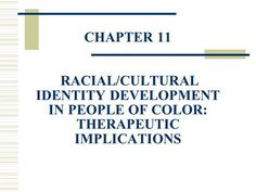 CHAPTER 11 RACIAL/CULTURAL IDENTITY DEVELOPMENT IN PEOPLE OF COLOR: THERAPEUTIC IMPLICATIONS.