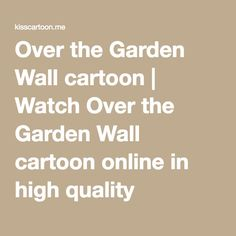 Over the Garden Wall cartoon   Watch Over the Garden Wall cartoon online in high quality