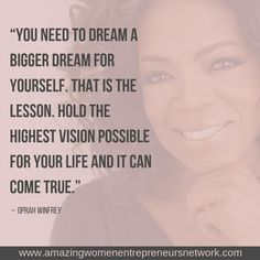 """""""You need to dream a bigger dream for yourself. That is the lesson. Hold the highest vision possible for your life and it can come true. Women In Leadership, Leadership Quotes, Inspirational Quotes For Women, Motivational Quotes, Financial Quotes, Life Coach Training, Positive Mantras, Gratitude Quotes, Success Mindset"""
