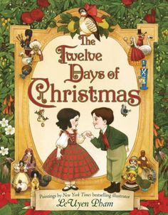 754b3879702b9 Count the twelve days of Christmas with bestselling illustrator LeUyen Pham  as she leads you through a gilded
