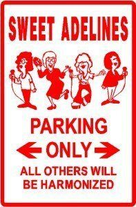 SWEET ADELINES PARKING sign * street music by Texsign. $21.95. MADE IN USA. Easy to install. Long Lasting. GREAT Gift idea. Brand New Sign. SWEET ADELINES PARKING ONLY SIGN. A BRAND NEW SIGN!!! Made thick 0.040 aluminum and tough cast vinyl, this sign is 12in. wide and 18in. tall - just like an official parking sign. Made to last for years outdoors, it will also make a great indoor display. Comes with holes pre-punched for easy installation, corners are rounded. Buyer to p...