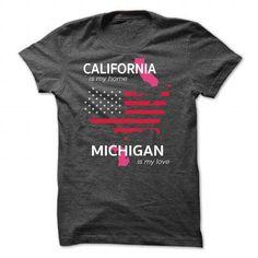 CALIFORNIA IS MY HOME MICHIGAN IS MY LOVE T-Shirts & Hoodies