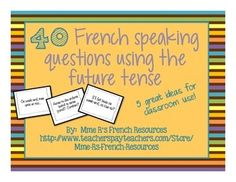 40 Questions for practicing the French future tense!Want to get your students speaking in le futur? These questions using the French future are always a favorite in my class.Each page contains 4 questions, each inside a decorative border. There are 24 questions and 8 sentence starters.You can use these as timed speaking prompts, an around the world activity, journal entries, bell ringers, exit tickets and much more.