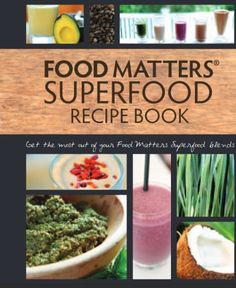 Food matters a guide to conscious eating with more than 75 recipes recetario gratuito de zumos y super alimentos ingls la cocina alternativa forumfinder Images