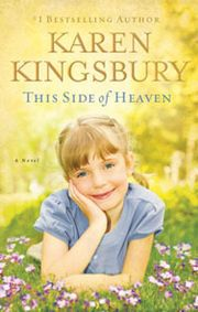 This Side of Heaven - Stand-Alones | Karen Kingsbury Christian Author    Looks like I might have to read this one!