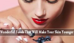 Wonderful #Foods That Will Make Your #Skin Look #Younger