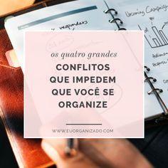 Os 4 grandes conflitos que impedem que você se organize + os seus antídotos