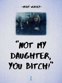 """""""Not my daughter, you bitch!"""" - Molly Weasley in 'Harry Potter and the Deathly Hallows, Part 2'"""