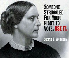 """Someone struggled for our right to vote, to hold public office, to control our own bodies, to access to birth control, to higher education, to work at """"men's"""" jobs, to equal pay for equal work, to own property, the list goes on & on. Take nothing for granted!"""