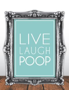 Live Laugh Love / Humorous Sign. This is going in my bathroom