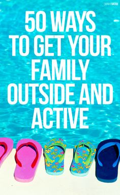 50 ideas to get outside and get moving with your kids!