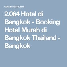 2.064 Hotel di Bangkok - Booking Hotel Murah di Bangkok Thailand - Bangkok