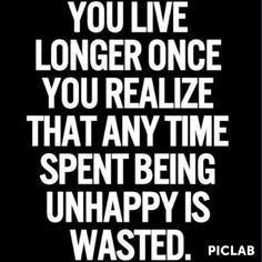Time is far too precious to be wasted unhappy! Good #quote