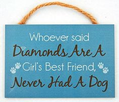 "Wood Sign - """"Who Ever Said Diamonds Were a Girls Best Friend..."""""