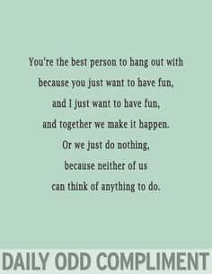 Daily Odd Compliment - love my bff Daily Odd Compliments, Make Me Happy, Make Me Smile, Happy Today, This Is Your Life, Funny Quotes, Funny Memes, Hilarious, It's Funny