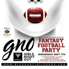 The All New Girls Night Out: Football Theme Party Wednesday Night!   Are you Ready for Some Football? Celebrate the NFL Season kickoff at Blue! Join us Next Wednesday, September 7th for Our Fantasy Football Themed #GirlsNightOut Party!  Ladies are in Free, Drink Half Price All Night and Everyone Drinks $5 Tito's Vodka Cockails All Night! More : http://bluemartinilounge.com/